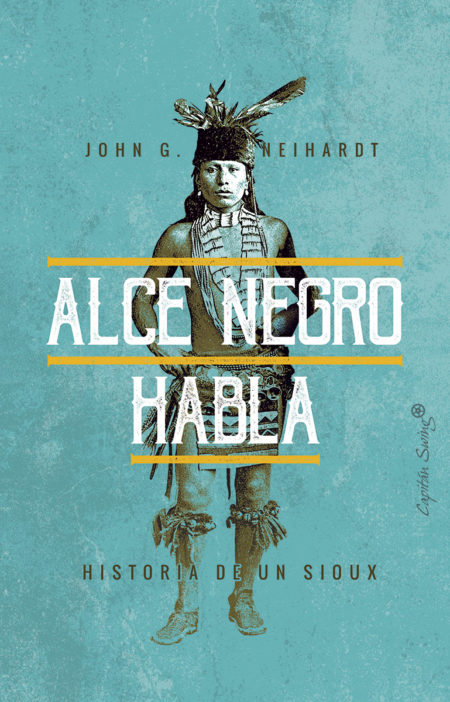 Alce Negro habla. Historia de un Sioux, por John G. Neihard